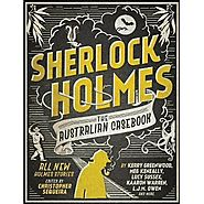 Sherlock Holmes : The Australian Casebook, All New Holmes Stories by Christopher Sequiera