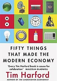 Fifty Things that Made the Modern Economy : Tim Harford : 9781408709122
