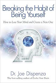 Breaking The Habit of Being Yourself by Dr. Joe Dispenza - HayHouse | Hay House
