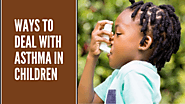 How to Deal With Asthma in Children?