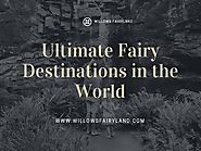 Ultimate Fairy Destinations in the World