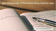 Get thousands of Free fonts from Dafont.com - Money Making Way