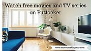 Watch Free movies and TV series ! Putlocker Review - Money Making Way