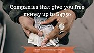 21 Ways to get free money ! Companies that offering $4750 to their customers - Money Making Way
