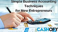 Simple Business Accounting Techniques for New Entrepreneurs