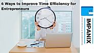 4 Ways to Improve Time Efficiency for Entrepreneurs