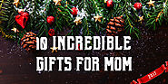 10 Incredible Christmas Gifts for Mom