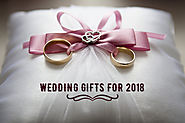 The Ultimate Guide to the Wedding Gifts for 2018 | India