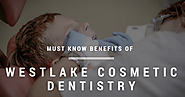 Must Know Benefits of Westlake Cosmetic Dentistry