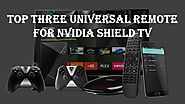 Top Three Universal Remote for NVidia Shield TV