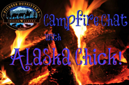 Campfire Chat with Alaska Chick, Be Fearless Now!
