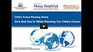 Planning For Your Child's Future : Note down Dos and Donts For a While - PersonalFN