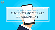 How To Solve Financial Burden Of Magento Mobile App Development?