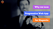 Why We Love Progressive Web App For Magento (And You Should, Too!)