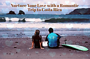 Nurture Your Love with a Romantic Trip to Costa Rica