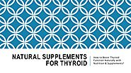 Get The Best Natural Supplements for Thyroid