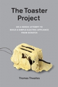The Toaster Project: Or a Heroic Attempt to Build a Simple Electric Appliance from Scratch