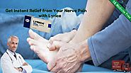 Blog - Choose Lyrica to Choose Exculpation from Your Nerve Pain