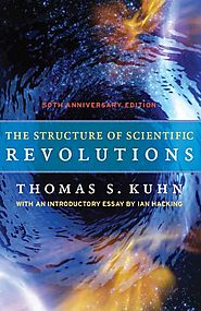 The Structure of Scientific Revolutions - Thomas S. Kuhn