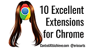 Control Alt Achieve: 10 Excellent Extensions for Chrome
