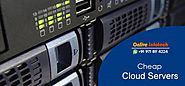Cheap Cloud Servers with Low Cost and Best Features