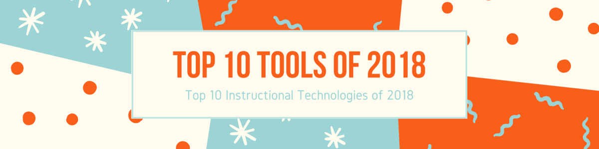 Headline for Top 10 Instructional Technologies in 2018