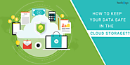 How to Keep Your Data Safe in The Cloud Storage | Techugo