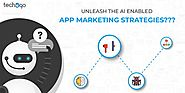 Unleash the Ai Enabled App Marketing Strategies | Techugo