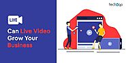 Can Live Video Grow Your Business | Techugo
