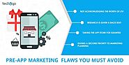 Techugo - Pre-App Marketing Flaws You Must Avoid
