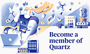Quartz membership — Turn change into your competitive advantage