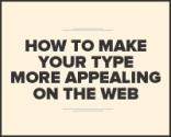 How to make your type more appealing on the web | Webdesigner Depot