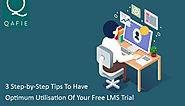 3 Step-by-Step Tips To Have Optimum Utilisation Of Your Free LMS Trial