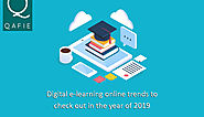 Digital e-learning online trends to check out in the year of 2019 - Qafie Software Private Limited