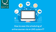 How to ease the scheduling of online courses via an LMS system? | QafieLMS – Blog