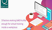 3 factors making LMS fruitful enough for virtual training inside a workplace