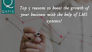 Top 5 reasons to boost the growth of your business with the help of LMS systems!