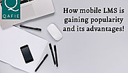 How mobile LMS is gaining popularity and its advantages!