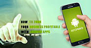 Why android development is more profitable for your business?