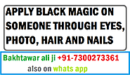 APPLY BLACK MAGIC ON SOMEONE THROUGH EYES, PHOTO, HAIR AND NAILS - BEST AMAL FOR LOVE