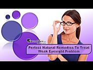 Perfect Natural Remedies to Treat Weak Eyesight Problem