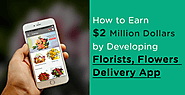 How to Earn $2 Million Dollars by Developing Florists, Flowers Delivery App