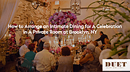 How to Arrange an Intimate Dining for A Celebration in A Private Room at Brooklyn, NY