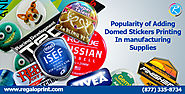 Popularity of Adding Domed Stickers Printing In Manufacturing Supplies – Stickers Printing Services