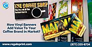 How Vinyl Banners Add Value to Your Coffee Brand in Market
