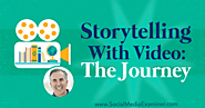 Storytelling With Video: The Journey : Social Media Examiner