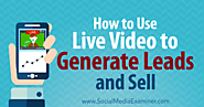 How to Use Live Video to Generate Leads and Sell : Social Media Examiner
