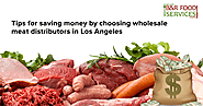 Tips for saving money by choosing wholesale meat distributors in Los Angeles