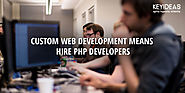 Custom Web Development means Hire PHP Developers